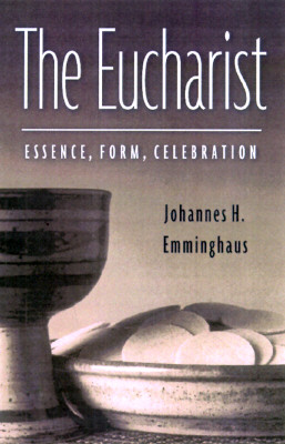 The Eucharist: Essence, Form, Celebration, Revised Edition, Johannes H. Emminghaus