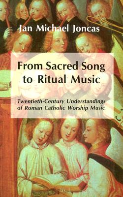 From Sacred Song to Ritual Music: Twentieth-Century Understandings of Roman Catholic Worship Music, Jan Michael Joncas