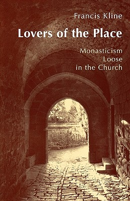 Image for Lovers of the Place: Monasticism Loose in the Church