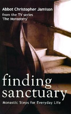 Finding Sanctuary: Monastic Steps for Everyday Life, ABBOT CHRISTOPHER JAMISON
