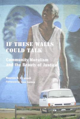 Image for If These Walls Could Talk: Community Muralism and the Beauty of Justice