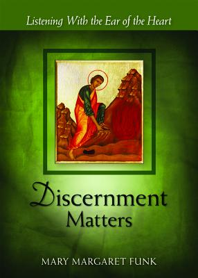 Discernment Matters: Listening With the Ear of the Heart (Matters Series), Mary Margaret Funk, OSB, Afterword by Dom Armand Veilleux, OCSO