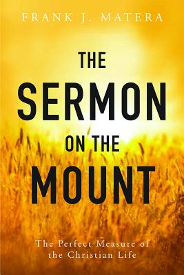 The Sermon on the Mount: The Perfect Measure of the Christian Life, Matera, Frank J.