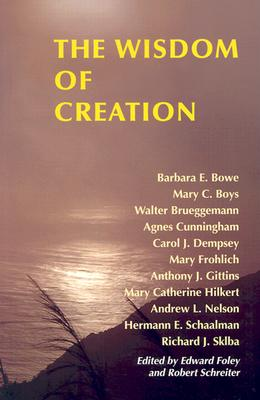 The Wisdom of Creation, Edward Foley, Robert Schreiter