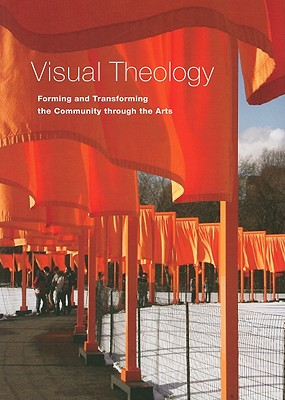 Image for VISUAL THEOLOGY : FORMING AND TRANSFORMING THE COMMUNITY THROUGH THE ARTS