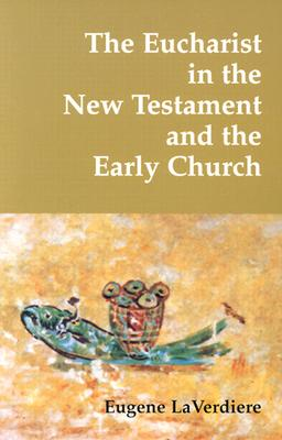 The Eucharist in the New Testament and in the Early Church, EUGENE LAVERDIERE