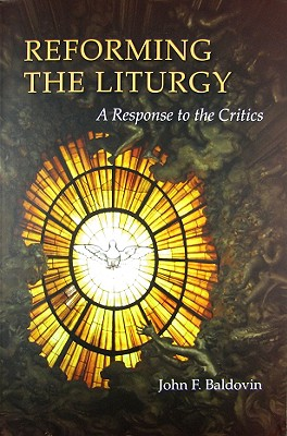 Reforming the Liturgy: A Response to the Critics (Pueblo Books), Baldovin SJ, John  F.