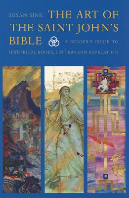 The Art of The Saint John's Bible: A Reader's Guide to Historical Books, Letters and Revelation (The Art of Saint John's Bible), Sink, Susan