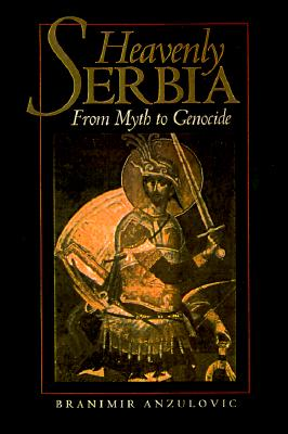 Image for HEAVENLY SERBIA: FROM MYTH TO GENOCIDE