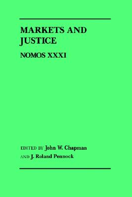 Image for Markets and Justice: Nomos XXXI (NOMOS - American Society for Political and Legal Philosophy)