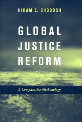 Global Justice Reform: A Comparative Methodology, Chodosh, Hiram E.