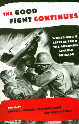 The Good Fight Continues: World War II Letters From the Abraham Lincoln Brigade, Michael Nash, Melvin Small