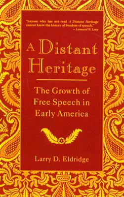 Image for A Distant Heritage: The Growth of Free Speech in Early America