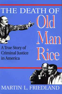 The Death of Old Man Rice: A True Story of Criminal Justice in America, Friedland, Martin L