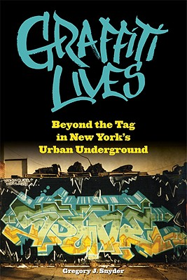 Image for Graffiti Lives: Beyond the Tag in New York?s Urban Underground (Alternative Criminology)