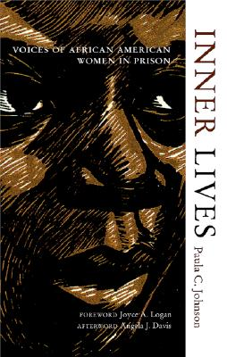 Inner Lives: Voices of African American Women In Prison, Johnson, Paula; Davis, Angela J. [Afterword]; Logan, Joyce A. [Foreword];