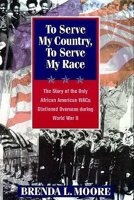 Image for To Serve My Country, to Serve My Race: The Story of the Only African-American WACS Stationed Overseas During World War II