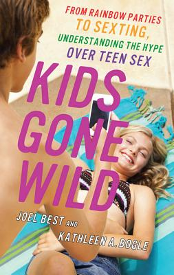 Image for Kids Gone Wild: From Rainbow Parties to Sexting, Understanding the Hype Over Teen Sex