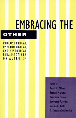 Embracing the Other: Philosophical, Psychological, and Historical Perspectives on Altruism, Oliner, Pearl M.;Oliner, Samuel P.;Baron, Lawrence