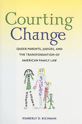 Image for Courting Change: Queer Parents, Judges, and the Transformation of American Family Law