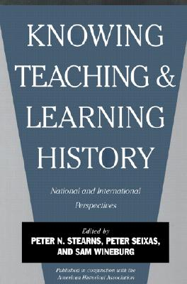 Image for Knowing, Teaching, and Learning History: National and International Perspectives