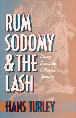 Rum, Sodomy, and the Lash: Piracy, Sexuality, and Masculine Identity, Turley, Hans