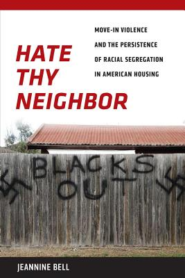 Image for Hate Thy Neighbor: Move-In Violence and the Persistence of Racial Segregation in