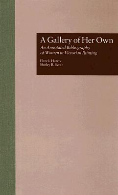 Image for A Gallery of Her Own: An Annotated Bibliography of Women in Victorian Painting (Women's History and Culture)