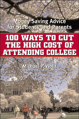 Image for 100 Ways to Cut the High Cost of Attending College: Money-Saving Advice for Students and Parents