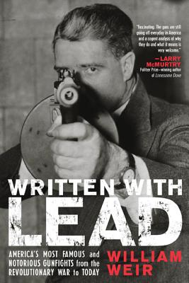 Image for Written with Lead: America's Most Famous and Notorious Gunfights from the Revolutionary War to Today