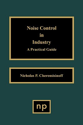 Noise Control in Industry: A Practical Guide, Cheremisinoff, Nicholas P.