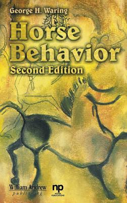 Horse Behavior, Second Edition (Noyes Series in Animal Behavior, Ecology, Conservation, and Management), Waring, George