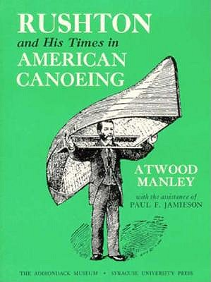 Image for Rushton and His Times in American Canoeing (Adirondack Museum Books)