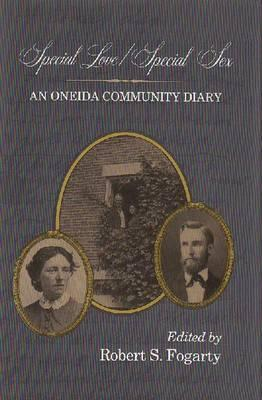 Special Love/Special Sex: An Oneida Community Diary (Utopianism and Communitarianism)