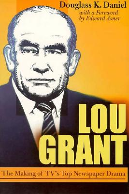 Lou Grant : The Making of TV's Top Newspaper Drama, Daniel, Douglass K.; Asner, Ed