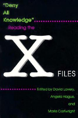 Image for Deny All Knowledge: Reading the X-Files (Television and Popular Culture)
