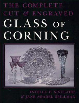 Complete Cut and Engraved Glass of Corning (New York State Series), Sinclaire, Estelle