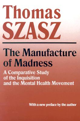 Image for Manufacture of Madness: A Comparative Study of the Inquisition and the Mental Health Movement