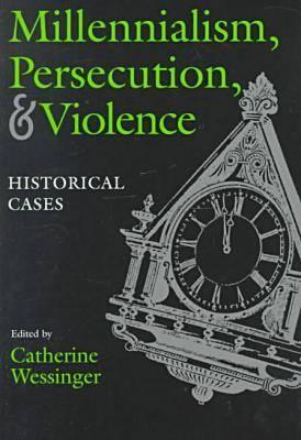 Image for Millennialism, Persecution, and Violence: Historical Cases (Religion and Politics)