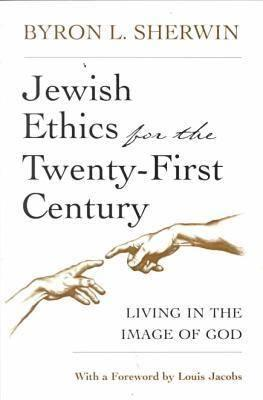 Jewish Ethics for the Twenty-First Century: Living in the Image of God (Library of Jewish Philosophy), Sherwin, Byron
