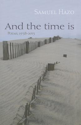 And the Time Is: Poems, 1958-2013, Hazo, Samuel