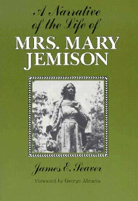 A Narrative of the Life of Mrs. Mary Jemison (The Iroquois and Their Neighbors), James E. Seaver; George Abrams