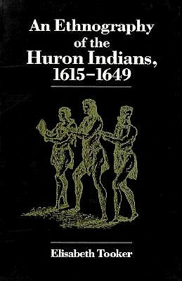 Image for An Ethnography of the Huron Indians, 1615-1649 (The Iroquois and Their Neighbors)