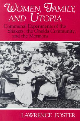 Image for Women, Family, and Utopia: Communal Experiments of the Shakers, the Oneida Commu