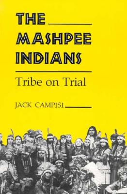 MASHPEE INDIANS : TRIBE ON TRIAL, JACK CAMPISI