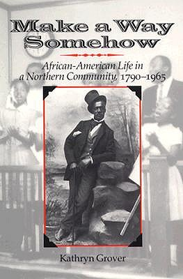 Image for Make a Way Somehow: African-American Life in a Northern Community, 1790-1965