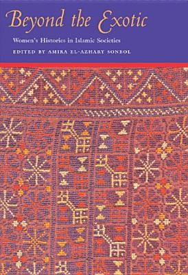 Beyond the Exotic: Women's Histories in Islamic Societies (Gender, Culture, and Politics in the Middle East), Sonbol, Amira