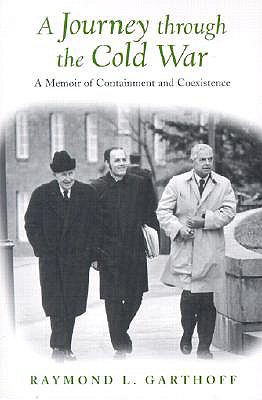 A Journey through the Cold War: A Memoir of Containment and Coexistence, Garthoff, Raymond L.