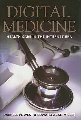 Digital Medicine: Health Care in the Internet Era, West, Darrell M.; Miller, Edward Alan
