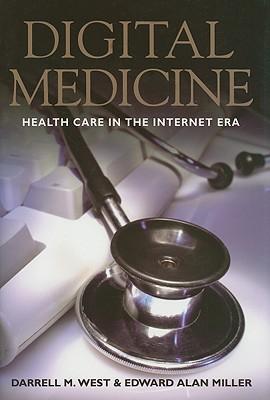 Digital Medicine: Health Care in the Internet Era, West, Darrell M.; Miller, Edward Alan